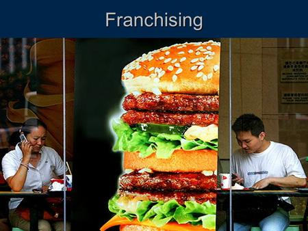 Franchising. What is it?  Franchising is a system for distributing goods or services through outlets owned by the franchisee.