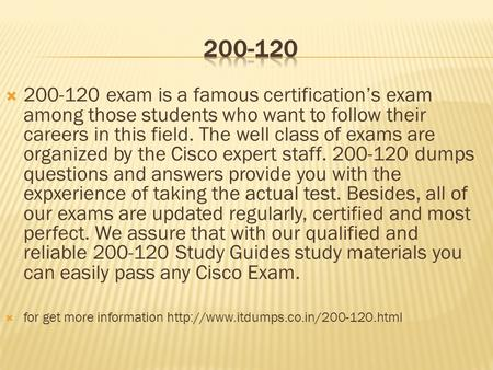  200-120 exam is a famous certification's exam among those students who want to follow their careers in this field. The well class of exams are organized.
