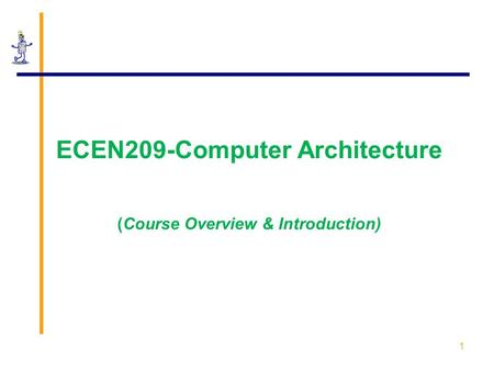 1 ECEN209-Computer Architecture (Course Overview & Introduction)