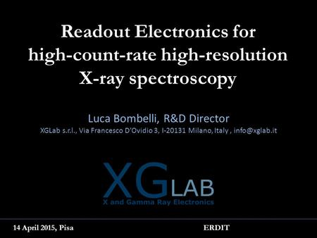 Readout Electronics for high-count-rate high-resolution X-ray spectroscopy Luca Bombelli, R&D Director XGLab s.r.l., Via Francesco D'Ovidio 3, I-20131.