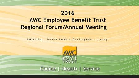 2016 AWC Employee Benefit Trust Regional Forum/Annual Meeting Colville – Moses Lake – Burlington - Lacey.