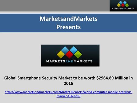 MarketsandMarkets Presents Global Smartphone Security Market to be worth $2964.89 Million in 2016