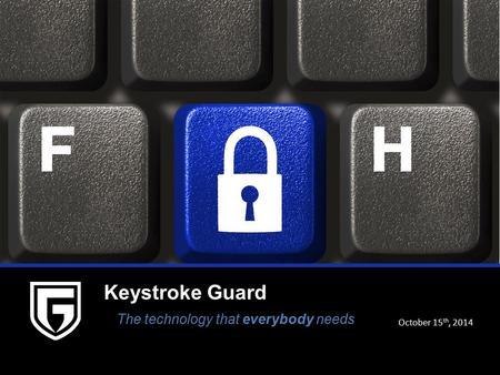 NewCo Logo Keystroke Guard The technology that everybody needs October 15 th, 2014.
