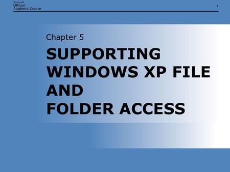 11 SUPPORTING WINDOWS XP FILE AND FOLDER ACCESS Chapter 5.