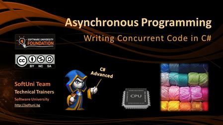 Asynchronous Programming Writing Concurrent Code in C# SoftUni Team Technical Trainers Software University