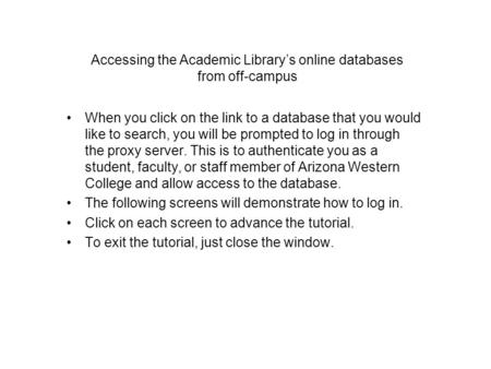 Accessing the Academic Library's online databases from off-campus When you click on the link to a database that you would like to search, you will be prompted.