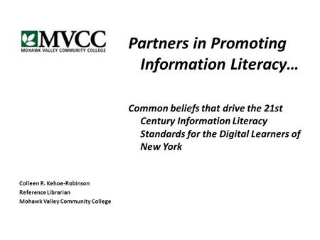 Partners in Promoting Information Literacy… Common beliefs that drive the 21st Century Information Literacy Standards for the Digital Learners of New York.