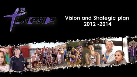 Vision and Strategic plan 2012 -2014. Vision – What we want to be.... To be a Regional Christian Community Centre with an igniting passion for God and.