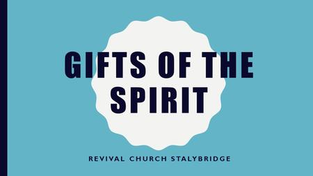 "GIFTS OF THE SPIRIT REVIVAL CHURCH STALYBRIDGE. ""NOW CONCERNING SPIRITUAL GIFTS, BRETHREN, I DO NOT WANT YOU TO BE IGNORANT:"" I CORINTHIANS 12:1 NKJV."