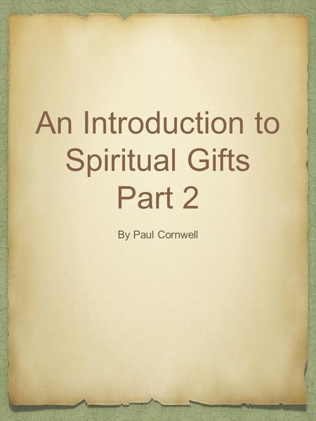 An Introduction to Spiritual Gifts Part 2 By Paul Cornwell.