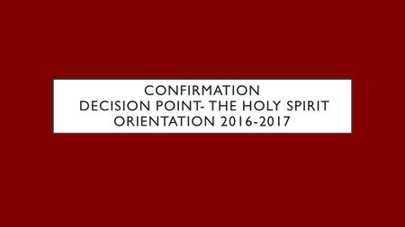 CONFIRMATION DECISION POINT- THE HOLY SPIRIT ORIENTATION 2016-2017.