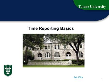Tulane University 1 Time Reporting Basics Fall 2009.