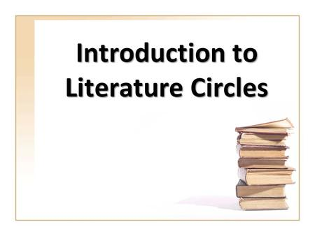 "Introduction to Literature Circles. What are Literature Circles? ""professional book clubs""professional book clubs small discussion groups of students."