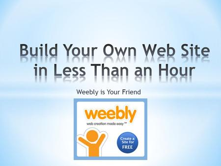 Weebly is Your Friend. * To Enhance And Promote Your Curriculum * To Provide A Student Resource * Add Efficiency to Your Planning * Informational * Promote.