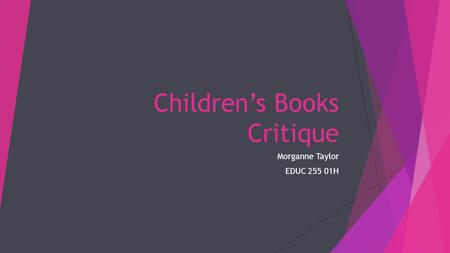 Children's Books Critique Morganne Taylor EDUC 255 01H.