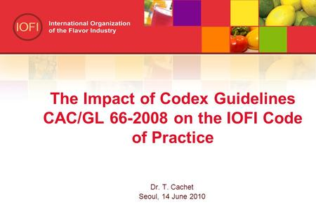 The Impact of Codex Guidelines CAC/GL on the IOFI Code of Practice