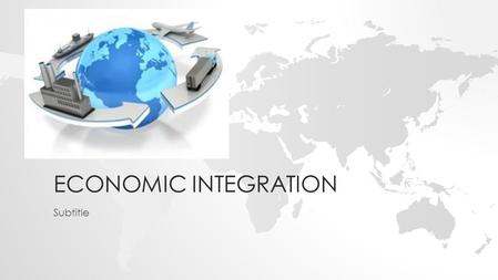 ECONOMIC INTEGRATION Subtitle. TITLE AND CONTENT LAYOUT WITH LIST Add your first bullet point here Add your second bullet point here Add your third bullet.