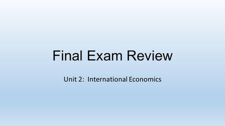 Final Exam Review Unit 2: International Economics.