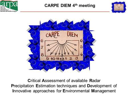 CARPE DIEM 4 th meeting Critical Assessment of available Radar Precipitation Estimation techniques and Development of Innovative approaches for Environmental.
