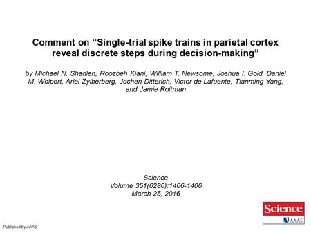 "Comment on ""Single-trial spike trains in parietal cortex reveal discrete steps during decision-making"" by Michael N. Shadlen, Roozbeh Kiani, William T."