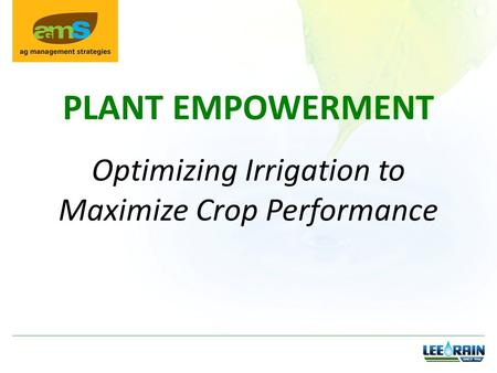 Optimizing Irrigation to Maximize Crop Performance PLANT EMPOWERMENT.