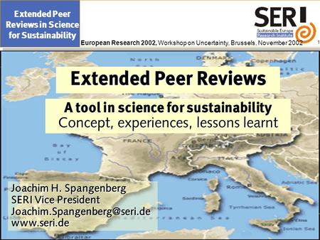 European Research 2002, Workshop on Uncertainty, Brussels, November 2002 Extended Peer Reviews in Science for Sustainability 1 Extended Peer Reviews Joachim.