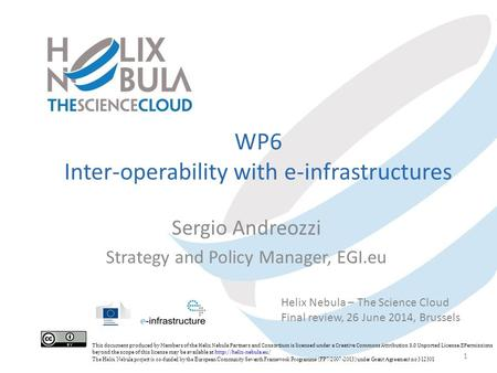 WP6 Inter-operability with e-infrastructures Sergio Andreozzi Strategy and Policy Manager, EGI.eu 1 Helix Nebula – The Science Cloud Final review, 26 June.