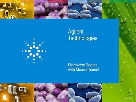 Agilent Technologies Discovery Begins with Measurement January 8, 2014 1.