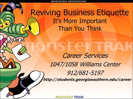 Reviving Business Etiquette It's More Important Than You Think Career Services 1047/1058 Williams Center 912/681-5197