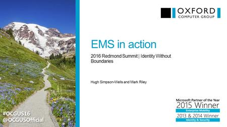 EMS in action Hugh Simpson-Wells and Mark Riley 2016 Redmond Summit | Identity Without Boundaries