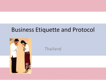 Business Etiquette and Protocol Thailand. Relationships & Communication doing business with people they respect. thai communication is formal and non-verbal.