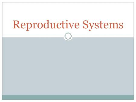 "Reproductive Systems. The ""opposite sex"" is not opposite at all… Not only do both sexes develop from very similar structures (a pair of sex glands and."
