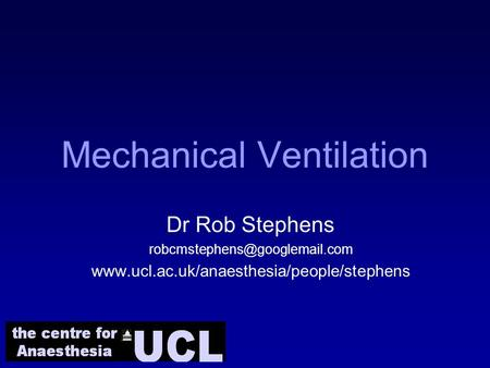 Mechanical Ventilation Dr Rob Stephens