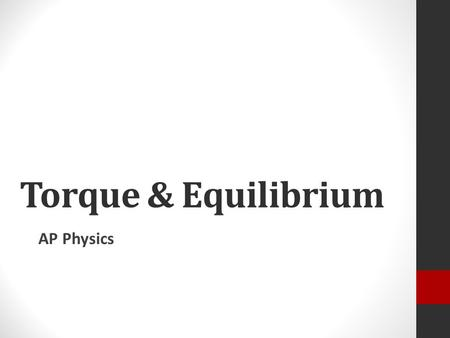 Torque & Equilibrium AP Physics. Turning or twisting effects due to a force The product of force and perpendicular distance from pivot point (a.k.a. level.