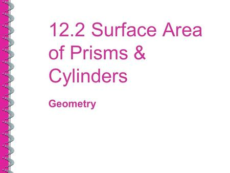12.2 Surface Area of Prisms & Cylinders Geometry.