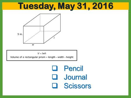 Tuesday, May 31, 2016  Pencil  Journal  Scissors.