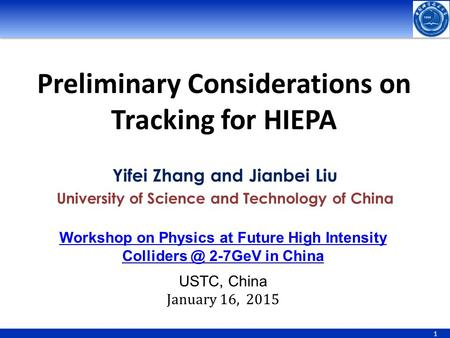 1 Preliminary Considerations on Tracking for HIEPA Yifei Zhang and Jianbei Liu University of Science and Technology of China Workshop on Physics at Future.