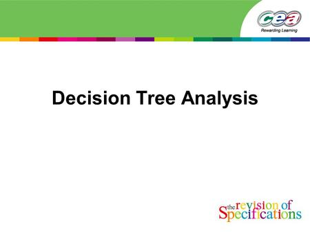 Decision Tree Analysis. Definition A Decision Tree is a graphical presentation of a decision-making process within a business which aims to highlight.
