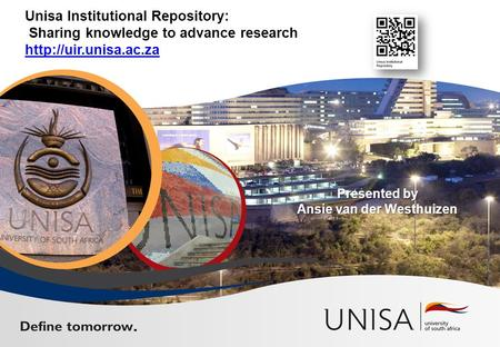 Unisa Institutional Repository: Sharing knowledge to advance research   Presented by Ansie van der Westhuizen.