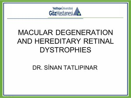 MACULAR DEGENERATION AND HEREDITARY RETINAL DYSTROPHIES DR. SİNAN TATLIPINAR.