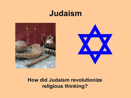 Judaism How did Judaism revolutionize religious thinking?
