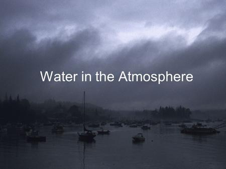 Water in the Atmosphere. The Hydrologic Cycle Also known as the water cycle ` We will begin here.