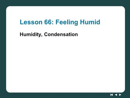 Lesson 66: Feeling Humid Humidity, Condensation. ChemCatalyst 1.Is there water vapor in the air right now? What evidence do you have to support your answer?