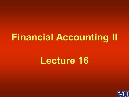Financial Accounting II Lecture 16. Long Term Investments.