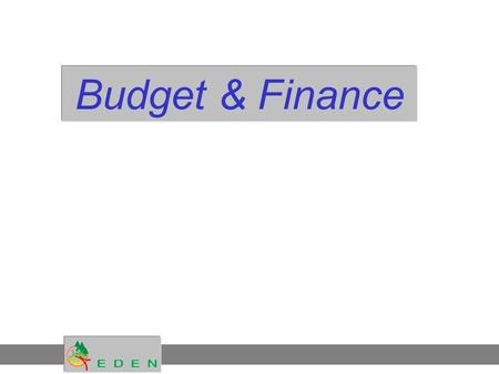 Budget & Finance. OUTLINESOUTLINES Part 1 : The Eden project in figures Part 2 : Financial relations within the 6th FP 2 1. Roles in the financial process.