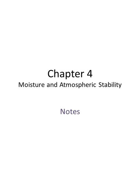 Chapter 4 Moisture and Atmospheric Stability Notes.