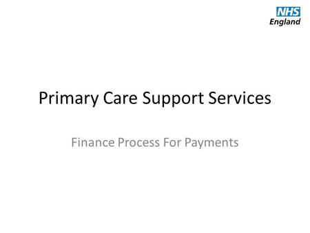 Primary Care Support Services Finance Process For Payments.