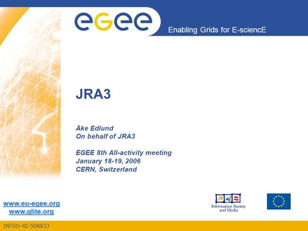 INFSO-RI-508833 Enabling Grids for E-sciencE www.eu-egee.org www.glite.org JRA3 Åke Edlund On behalf of JRA3 EGEE 8th All-activity meeting January 18-19,