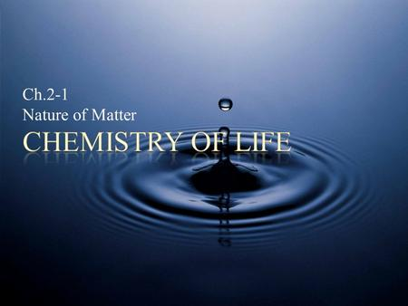 Ch.2-1 Nature of Matter. POINT > Describe atoms, elements and isotopes POINT > Define compound, ionic and covalent bonds POINT > Identify water as a polar.