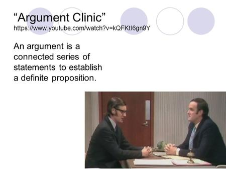 """Argument Clinic"" https://www.youtube.com/watch?v=kQFKtI6gn9Y An argument is a connected series of statements to establish a definite proposition."